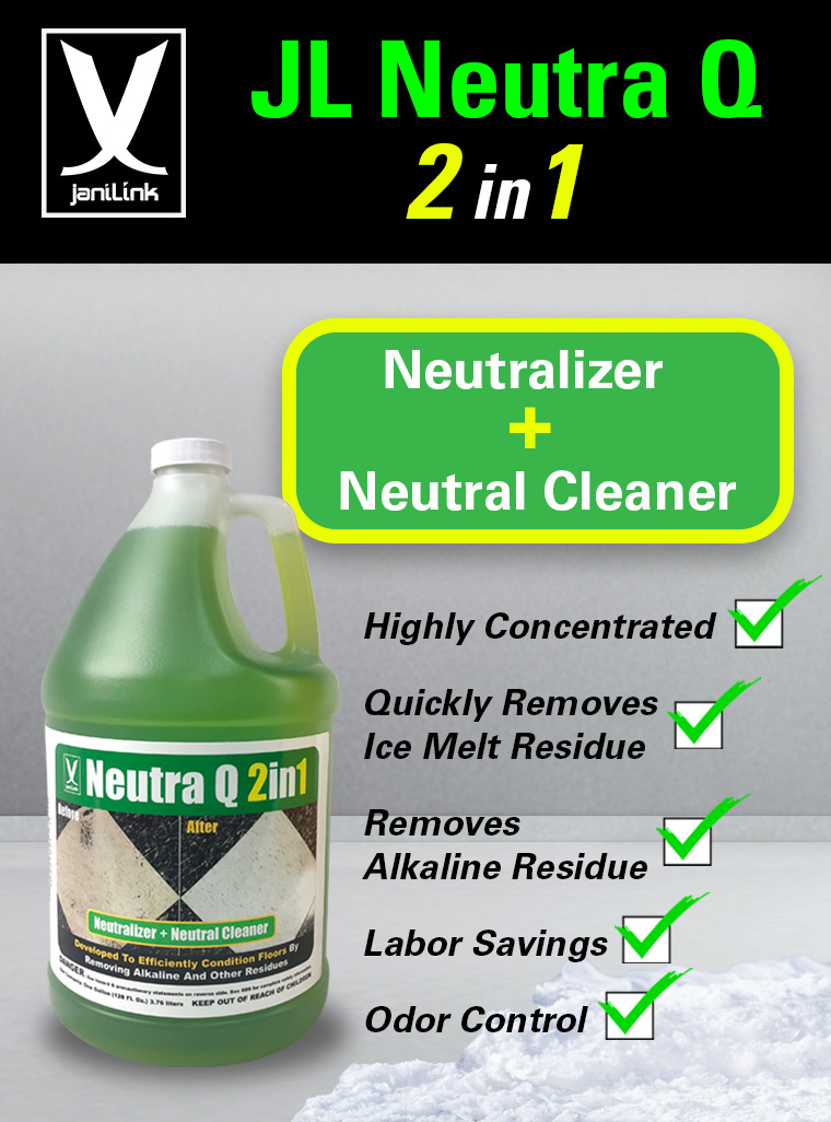 JL neutra Q 2in1, neutralizer, neutral cleaner, highly concentrated, removes ice melt residue, removes alkaline residue, labor savings, odor control.