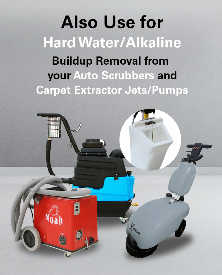 hard water, alkaline buildup removal, auto scrubbers, carpet extractor jets, pumps.