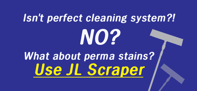Isn't perfect cleaning system?! NO? What about perma stains? Use JL Scraper.