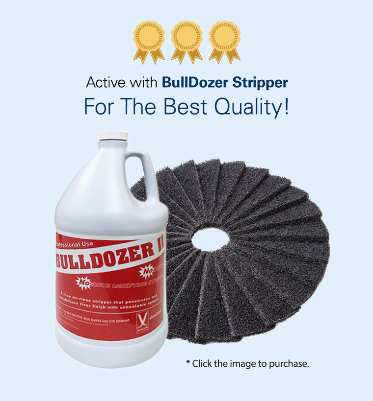 active with bulldozer stripper, for the best quality.